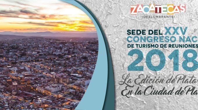 ZACATECAS DESLUMBRANTE GANA SEDE PARA EL XXV CONGRESO NACIONAL DE TURISMO DE REUNIONES
